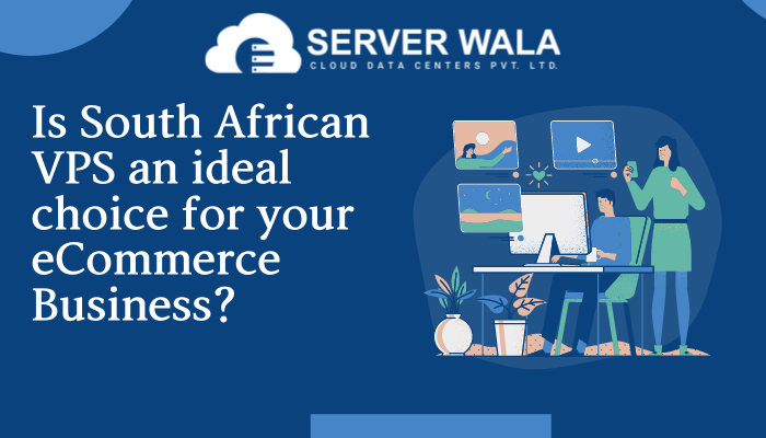 Is South African VPS an ideal choice for your eCommerce Business